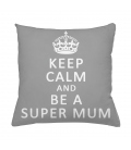 Coussin KEEP CALM and BE A SUPER MUM